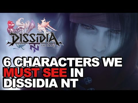 6 Characters We MUST SEE In Dissidia Final Fantasy NT (or else!)