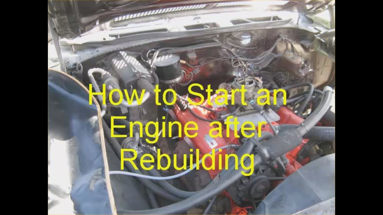 How to start an engine after rebuilding