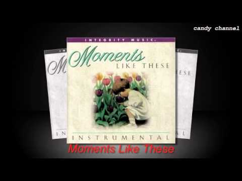 Integrity Music - Moments Like These Instrumental  (Full Album)