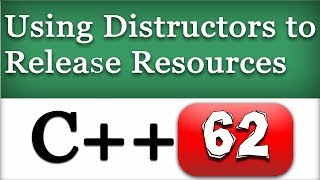62 | C++ Destructors to Release Resources with example | CPP Object Oriented Programming Tutorial