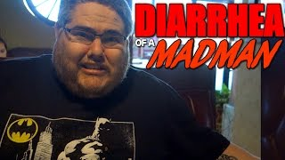 DIARRHEA OF A MADMAN!