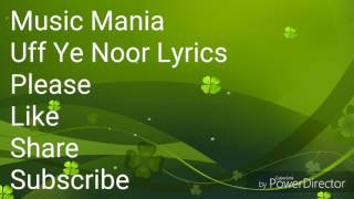 Uff Ye Noor Lyrics : Music Mania