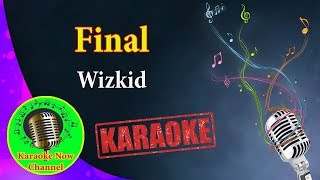 [Karaoke] Final- Wizkid- Karaoke Now