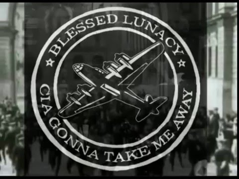 Blessed Lunacy - CIA Gonna Take Me Away