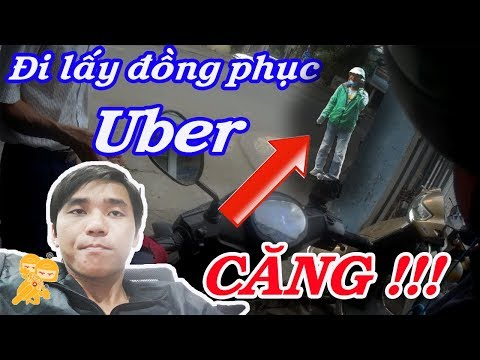 Xe Ôm Vlog - Đi Lấy đồng Phục Uber Và Cái Kết...!!! ( Phần 1 )
