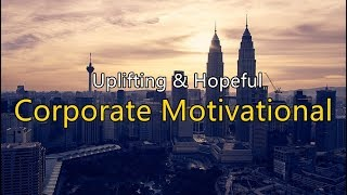 Uplifting & Hopeful Corporate MotivationalRoyalty Free Corporate Background Music
