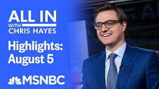 Watch All In With Chris Hayes Highlights: August 5 | MSNBC