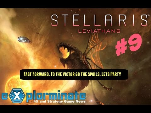 Let's Try: Stellaris Leviathans Part 9. Fast Forward. To the victor go the spoils. Let's Party! |