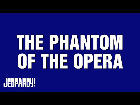 Phantom of the Opera | JEOPARDY!