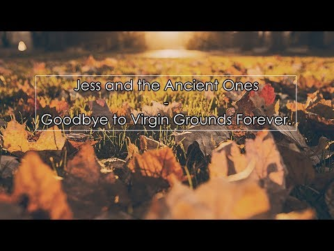 Jess and the Ancient Ones - Goodbye to Virgin Grounds Forever (Lyrics / Letra)