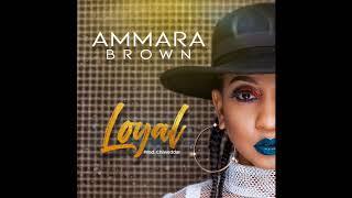 LOYAL  - Ammara Brown (prod. Chiweddar)