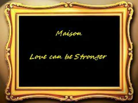 Maison - Love can be Stronger