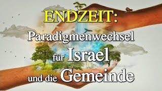 ENDZEIT: Paradigmenwechsel für Israel und die Gemeinde