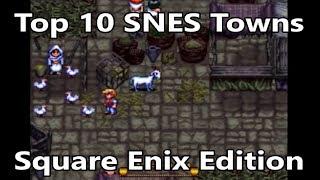 Top 10 Best SNES Towns - Square/Enix Edition