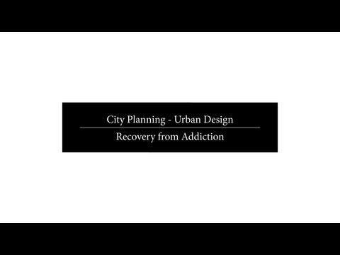 City Planning - Urban Design - Recovery from Addiction