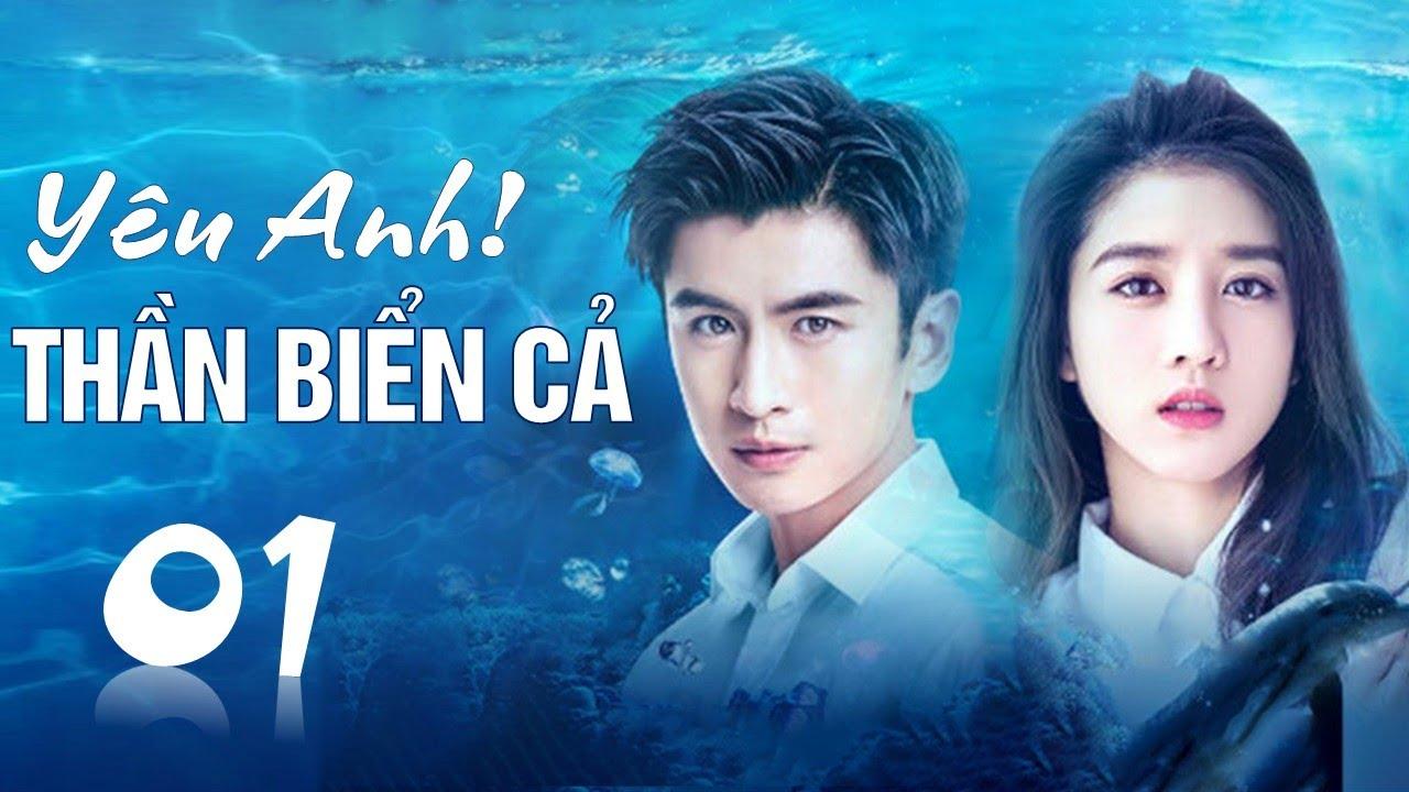 Phim tình yêu lãng mạn cực hay 2020 | Yêu Anh ! Thần Biển Cả - Tập 01 ( Thuyết Minh )