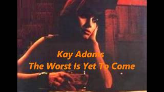 Watch Kay Adams Worst Is Yet To Come video