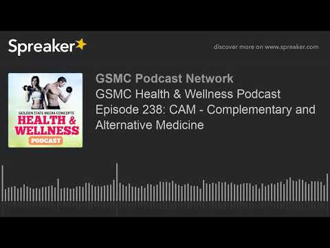 GSMC Health & Wellness Podcast Episode 238: CAM - Complementary and Alternative Medicine
