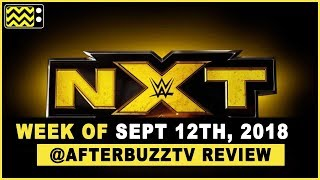 WWE's NXT for September 12th, 2018 Review & After Show