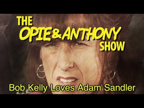Opie & Anthony: Bob Kelly Loves Adam Sandler (11/16/11)