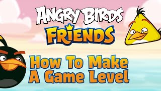 Angry Birds Friends | How To Make A Game Level