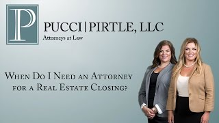 Pucci | Pirtle, LLC Video - When Do I Need an Attorney for a Real Estate Closing?