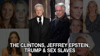 The Clintons, Jeffrey Epstein, Trump & Sex Slaves