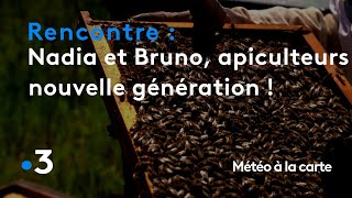 Nadia et Bruno, ces apiculteurs nouvelle génération - Météo à la carte