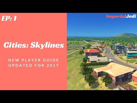 Cities: Skylines - New Player Guide // Updated for 2017 - NO MODS [EP1]