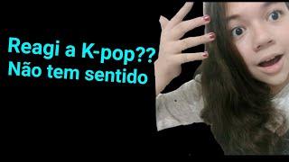 Reagi a K-POP e olha no que deu!!