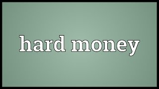 Hard money Meaning