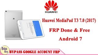 How To Bypass FRP Google Account Huawei MediaPad T3 7.0 (2017) Android 7 | 100% Done