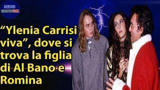 """""""Ylenia Carrisi viva"""", dove si trova la figlia di Al Bano e Romina Power, Essi rompe il silenzio"""