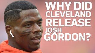 Why are the Browns Releasing Josh Gordon? | NFL