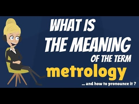 What is METROLOGY? What does METROLOGY mean? METROLOGY meaning, definition & explanation