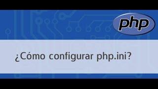 ¿Cómo configurar php.ini?