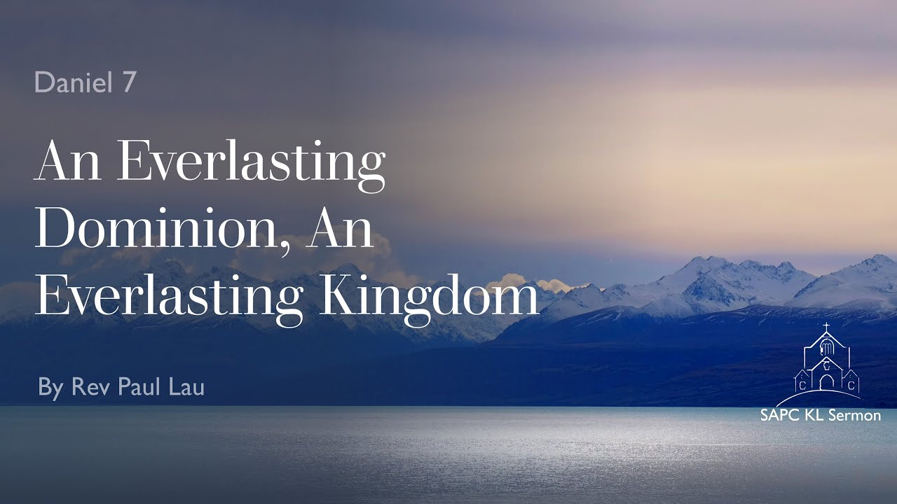 Daniel 7 An Everlasting Dominion, An Everlasting Kingdom