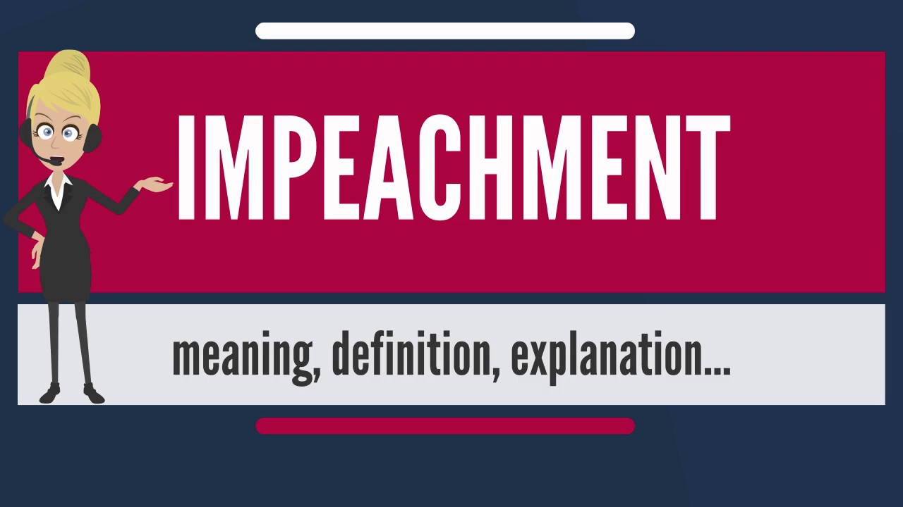 What Is IMPEACHMENT? What Does IMPEACHMENT Mean