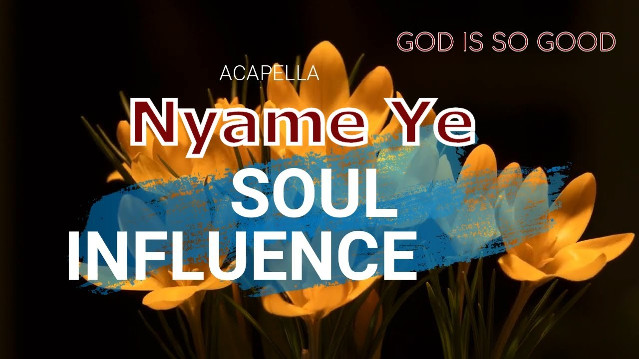 Download Soul Influence - Nyame Ye (GOD IS GOOD)