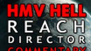 HMV Hell: Reach Director Commentary