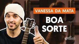 Boa Sorte/Good Luck - Vanessa da Mata (aula de violão completa)