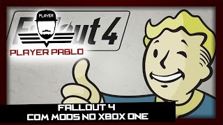 Fallout 4: Agora com MODS no Xbox One - Player Pablo #playerpablo