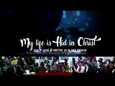 My Life Is Hid In Christ [SONG] by Dr Paul Enenche
