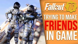 Trying to Make Friends in Fallout 76