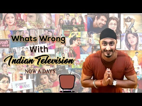 Whats Wrong With Indian Television Now A Days???