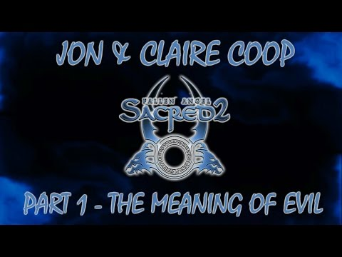 Sacred 2: Jon & Claire Coop - Part 1 - The Meaning of Evil