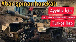 Barış Pınarı Harekatı' Komandolarımıza İthafen Mesut Tat - Ayyıldız İçin
