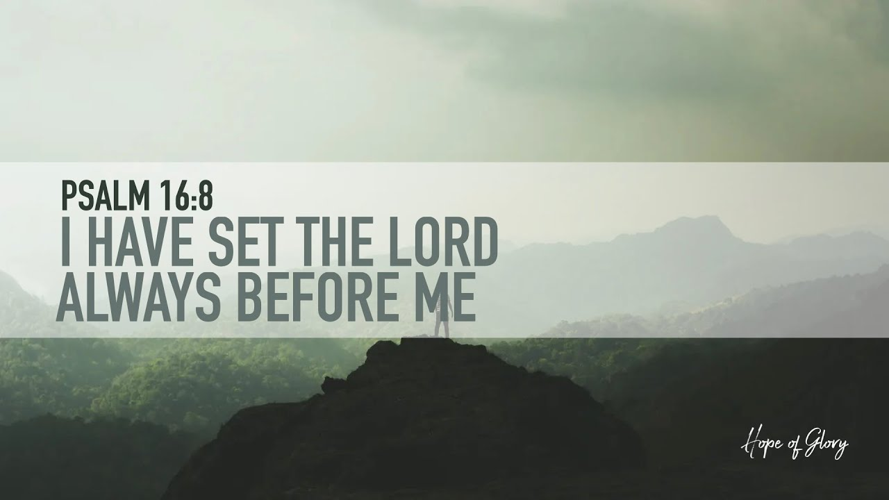 I HAVE SET THE LORD ALWAYS BEFORE ME