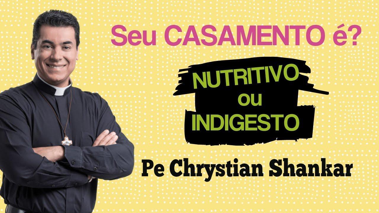 Seu CASAMENTO é Nutritivo ou Indigesto? - Padre Chrystian Shankar