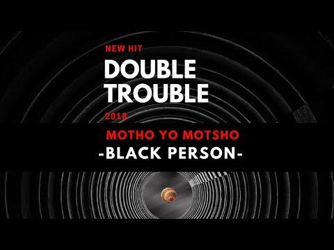 The Double Trouble- Motho Yo Motsho (black person) |2018|